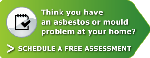 Think you have an asbestos or mould problems at your home? Schedule a free assessment.